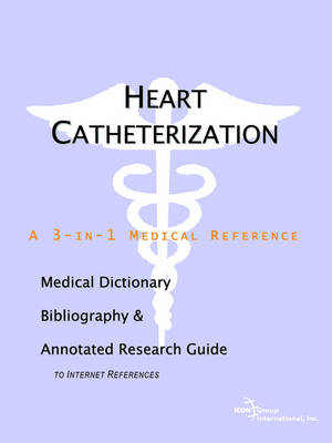 Heart Catheterization - A Medical Dictionary, Bibliography, and Annotated Research Guide to Internet References (Paperback)