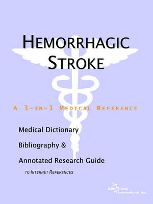 Hemorrhagic Stroke - A Medical Dictionary, Bibliography, and Annotated Research Guide to Internet References (Paperback)