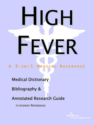 High Fever - A Medical Dictionary, Bibliography, and Annotated Research Guide to Internet References (Paperback)