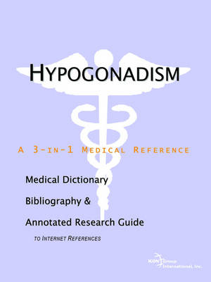 Hypogonadism - A Medical Dictionary, Bibliography, and Annotated Research Guide to Internet References (Paperback)