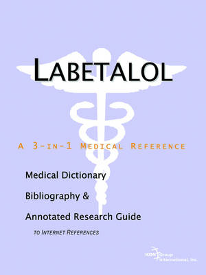 Labetalol - A Medical Dictionary, Bibliography, and Annotated Research Guide to Internet References (Paperback)