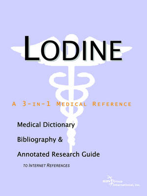 Lodine - A Medical Dictionary, Bibliography, and Annotated Research Guide to Internet References (Paperback)