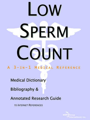 Low Sperm Count - A Medical Dictionary, Bibliography, and Annotated Research Guide to Internet References (Paperback)