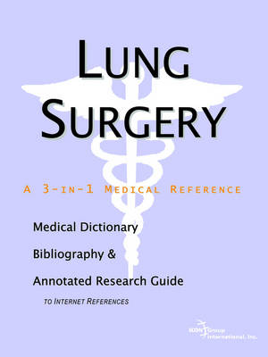Lung Surgery - A Medical Dictionary, Bibliography, and Annotated Research Guide to Internet References (Paperback)