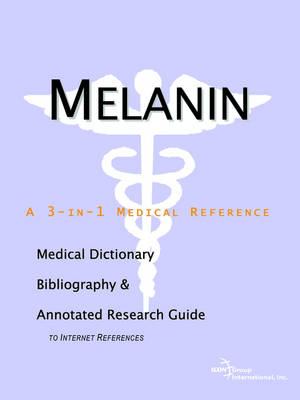 Melanin - A Medical Dictionary, Bibliography, and Annotated Research Guide to Internet References (Paperback)
