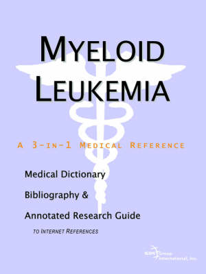 Myeloid Leukemia - A Medical Dictionary, Bibliography, and Annotated Research Guide to Internet References (Paperback)
