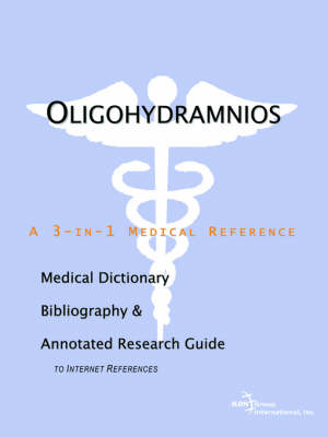 Oligohydramnios - A Medical Dictionary, Bibliography, and Annotated Research Guide to Internet References (Paperback)