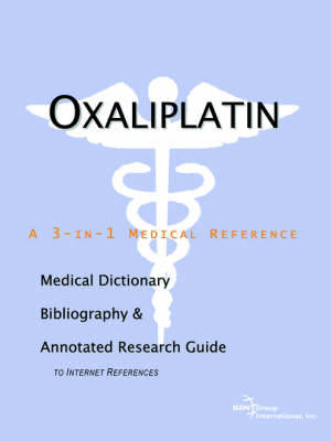 Oxaliplatin - A Medical Dictionary, Bibliography, and Annotated Research Guide to Internet References (Paperback)