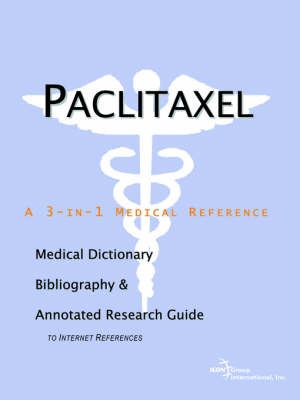 Paclitaxel - A Medical Dictionary, Bibliography, and Annotated Research Guide to Internet References (Paperback)