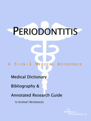 Periodontitis - A Medical Dictionary, Bibliography, and Annotated Research Guide to Internet References (Paperback)