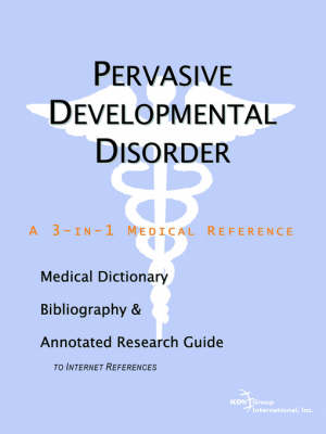 Pervasive Developmental Disorder - A Medical Dictionary, Bibliography, and Annotated Research Guide to Internet References (Paperback)