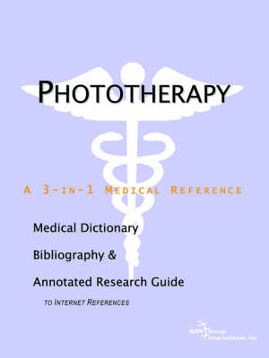 Phototherapy - A Medical Dictionary, Bibliography, and Annotated Research Guide to Internet References (Paperback)