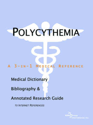 Polycythemia - A Medical Dictionary, Bibliography, and Annotated Research Guide to Internet References (Paperback)