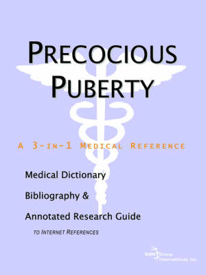 Precocious Puberty - A Medical Dictionary, Bibliography, and Annotated Research Guide to Internet References (Paperback)