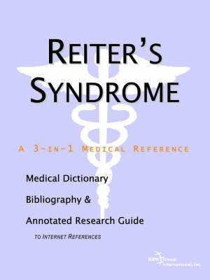 Reiter's Syndrome - A Medical Dictionary, Bibliography, and Annotated Research Guide to Internet References (Paperback)