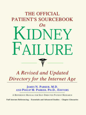The Official Patient's Sourcebook on Kidney Failure: A Revised and Updated Directory for the Internet Age (Paperback)