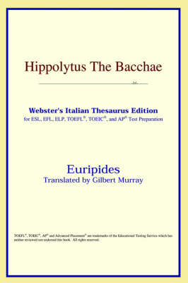 Hippolytus the Bacchae (Webster's Italian Thesaurus Edition) (Paperback)