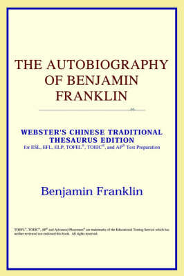 The Autobiography of Benjamin Franklin (Webster's Chinese-Traditional Thesaurus Edition) (Paperback)