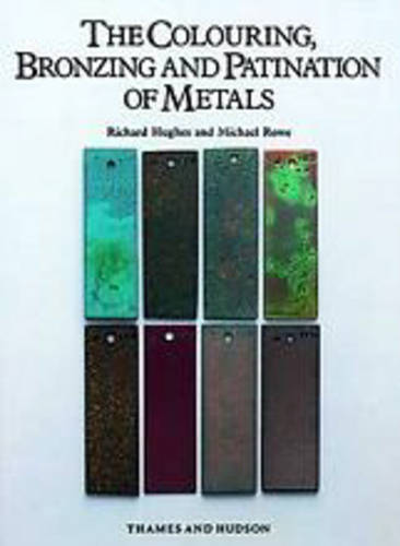 The Colouring, Bronzing and Patination of Metals: A Manual for Fine Metalworkers, Sculptors and Designers (Hardback)