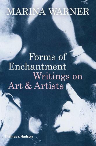 Forms of Enchantment: Writings on Art & Artists (Hardback)