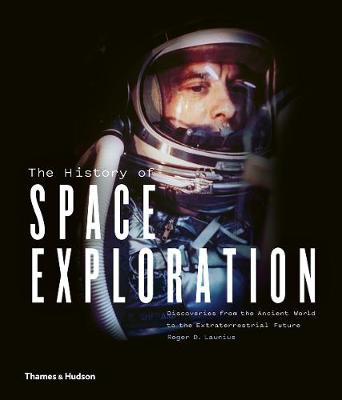 The History of Space Exploration: Discoveries from the Ancient World to the Extraterrestrial Future (Hardback)