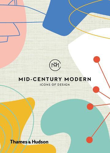 Mid-Century Modern: Icons of Design (Hardback)