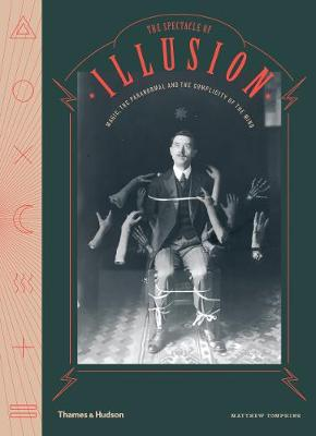 The Spectacle of Illusion: Magic, the paranormal & the complicity of the mind (Hardback)