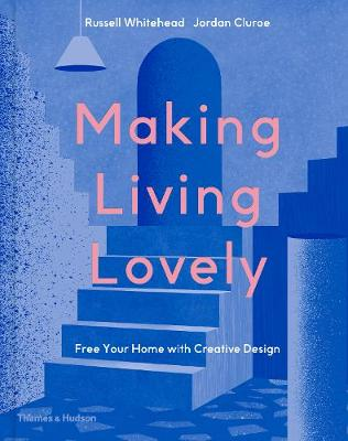 Making Living Lovely: Free Your Home with Creative Design (Hardback)