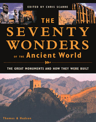 The Seventy Wonders of the Ancient World: The Great Monuments and How They Were Built (Hardback)
