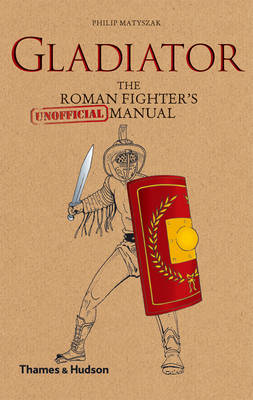 Gladiator: The Roman Fighter's (Unofficial) Manual (Hardback)