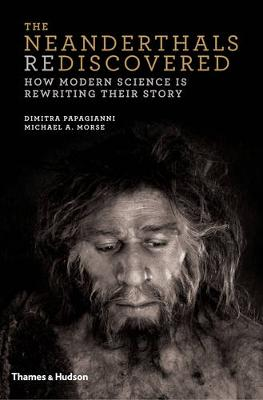 The Neanderthals Rediscovered: How Modern Science is Rewriting Their Story (Hardback)