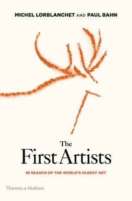 The First Artists: In Search of the World's Oldest Art (Hardback)