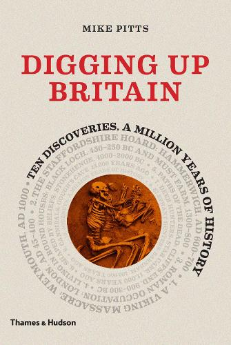 Digging up Britain: Ten discoveries, a million years of history (Hardback)