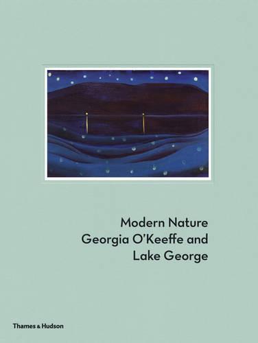 Modern Nature: Georgia O'Keeffe and Lake George (Hardback)