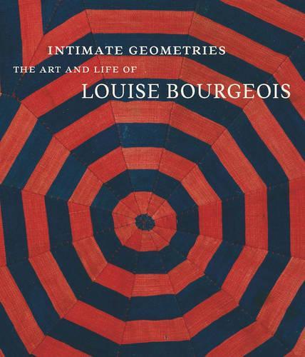 Intimate Geometries: The Art and Life of Louise Bourgeois (Hardback)