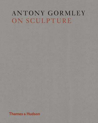 Antony Gormley on Sculpture (Hardback)