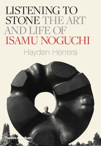 Listening to Stone: The Art and Life of Isamu Noguchi (Hardback)