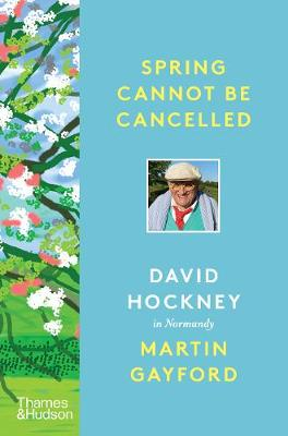 Spring Cannot be Cancelled: David Hockney in Normandy (Hardback)