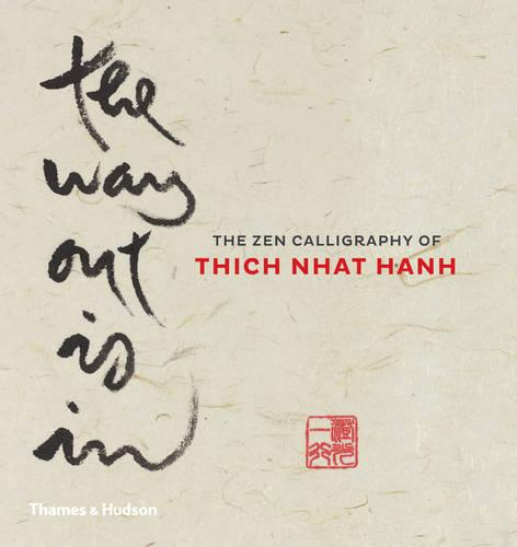 The Way Out is In: The Zen Calligraphy of Thich Nhat Hanh (Hardback)