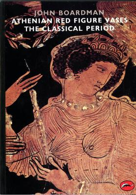 Athenian Red Figure Vases: The Classical Period: A Handbook - World of Art (Paperback)