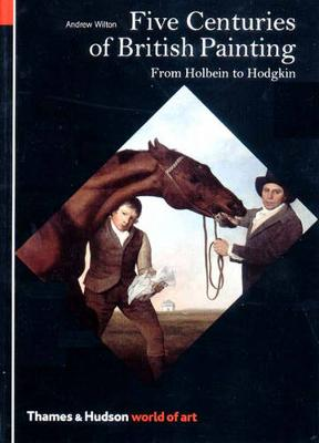 Five Centuries of British Painting: From Holbein to Hodgkin - World of Art (Paperback)