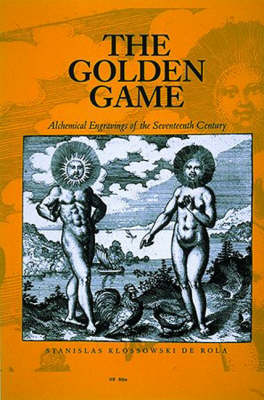 The Golden Game: Alchemical Engravings of the Seventeenth Century (Hardback)