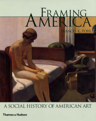 Framing America: A Social History of American Art (Hardback)