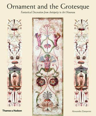 Ornament and the Grotesque: Fantastical Decoration from Antiquity to Art Nouveau (Hardback)