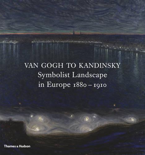 Van Gogh to Kandinsky: Symbolist Landscape in Europe 1880-1910 (Hardback)