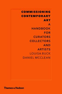 Commissioning Contemporary Art: A Handbook for Curators, Collectors and Artists (Hardback)