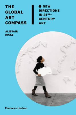 The Global Art Compass: New Directions in 21st-Century Art (Hardback)