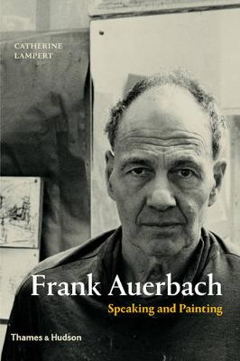 Frank Auerbach: Speaking and Painting (Hardback)
