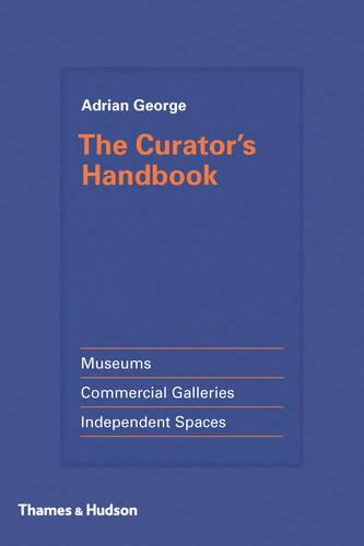 The Curator's Handbook: Museums, Commercial Galleries, Independent Spaces (Hardback)