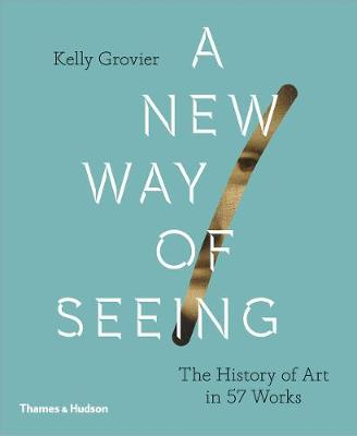 A New Way of Seeing: The History of Art in 57 Works (Hardback)